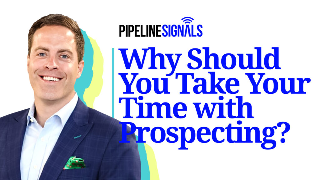 why you should take your time with prospecting